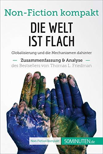 Die Welt ist flach. Zusammenfassung & Analyse des Bestsellers von Thomas L. Friedman: Globalisierung und die Mechanismen dahinter (Non-Fiction kompakt) Thomas Flach