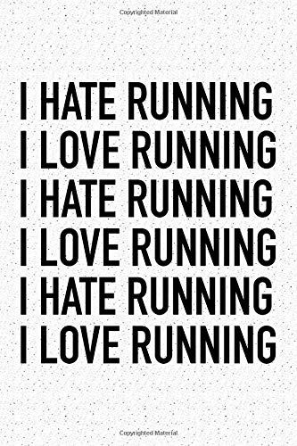 I Love Running I Hate Running: A 6x9 Inch Matte Softcover Journal Notebook With 120 Blank Lined Pages And A Funny Cardio Fitness Training Cover Slogan