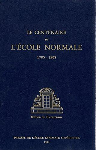 Le Centenaire de l'cole normale (1795-1895): dition du Bicentenaire