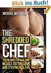 The Shredded Chef: 120 Recipes for Bu...
