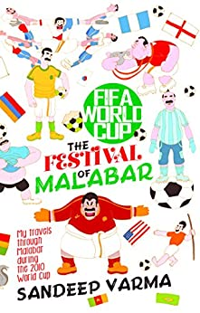 FIFA World Cup - The Festival of Malabar: My travels through Malabar during the 2010 World Cup by [VARMA, SANDEEP]