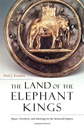The Land of the Elephant Kings: Space, Territory, and Ideology in the Seleucid Empire by Paul J. Kosmin (2014-06-23)