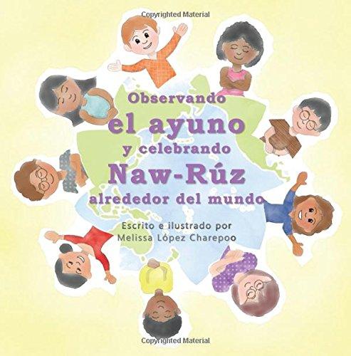 Observando el ayuno y celebrando Naw-Ruz alrededor del mundo por Melissa Lopez Charepoo