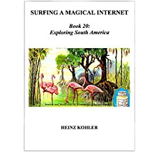 Exploring South America (SURFING A MAGICAL INTERNET Book 20) (English Edition)