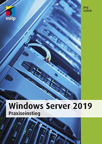 Windows Server 2019: Praxiseinstieg (mitp Professional)