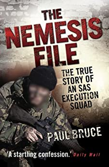 The Nemesis File - The True Story of an SAS Execution Squad: The True Story of an Execution Squad by [Bruce, Paul]