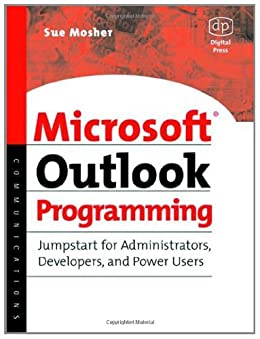 Microsoft Outlook Programming: Jumpstart for Administrators, Developers, and Power Users par [Mosher, Sue]