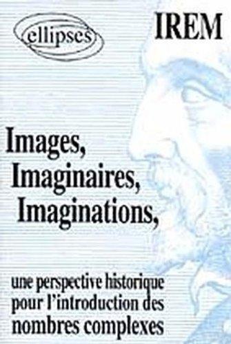 Images, Imaginaires, Imaginations : Une perspective historique pour l'introduction de nombres complexes