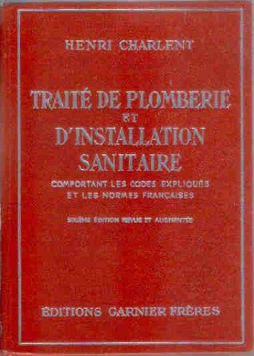 Henri Charlent,... Trait pratique de plomberie d'eau, de gaz et d'installation sanitaire : Comportant les codes expliqus et les normes franaises. 6e dition