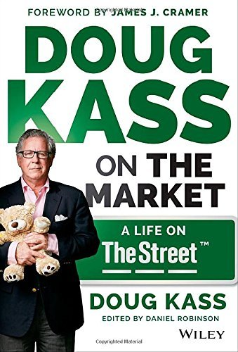 Doug Kass on the Market: A Life on TheStreet: Written by Douglas A. Kass, 2015 Edition, (1st Edition) Publisher: John Wiley & Sons [Hardcover]
