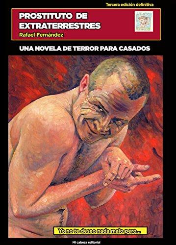 Prostituto de extraterrestres: una novela de terror para casados por Rafael Fernández