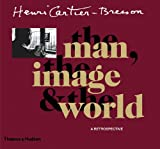 Henri Cartier-Bresson: The Man, The Image and The World: A Retrospective