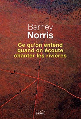 Ce qu'on entend quand on écoute chanter les rivières (Rentrée Littérature 2017) - Barney Norris sur Bookys