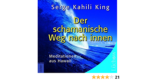 Der Schamanische Weg Nach Innen Meditationen Aus Hawaii Amazon De King Serge Kahili Bucher