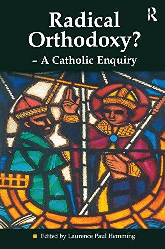 Radical Orthodoxy? - A Catholic Enquiry (Heythrop Studies in Contemporary Philosophy, Religion and Theology) (English Edition) (Paul Ebooks Burrell)