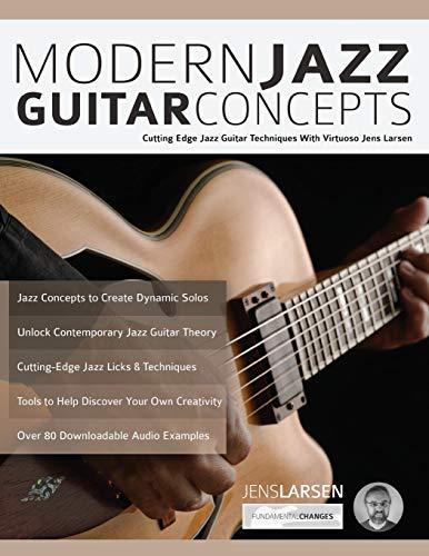 Modern Jazz Guitar Concepts: Cutting Edge Jazz Guitar Techniques With Virtuoso Jens Larsen (Advanced Jazz Guitar, Band 1) -
