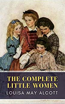 The Complete Little Women: Little Women, Good Wives, Little Men, Jo's Boys (English Edition) di [Alcott, Louisa May, Classics, MyBooks]