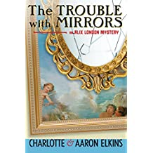 The Trouble with Mirrors (An Alix London Mystery Book 4) (English Edition)