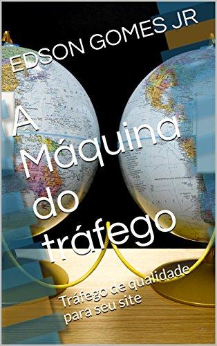 A Máquina do tráfego: Tráfego de qualidade para seu site (Portuguese Edition)