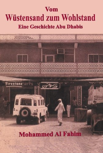 Vom Wustensand zum Wohlstand/ From Rags to Riches: Eine Geschichte Abu Dhabis/ A Story of Abu Dhabi