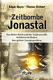 Zeitbombe Jonastal: Das Dritte Reich und die Nuklearwaffe. Gefahren im Boden. Das gelöste Energieproblem. - Edgar Mayer, Thomas Mehner