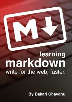 Learning Markdown: Write for the web, faster (English Edition) von [Chavanu, Bakari]