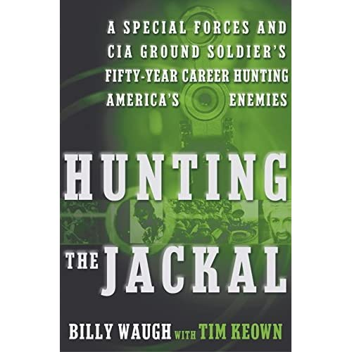 Hunting the Jackal: A Special Forces and CIA Ground Soldier's Fifty-Year Career Hunting America's Enemies by Billy Waugh (2004-06-15)