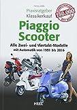 Praxisratgeber Klassikerkauf Piaggio Scooter: Alle Zwei- und Viertakt-Modelle mit Automatik von 1991 bis 2016