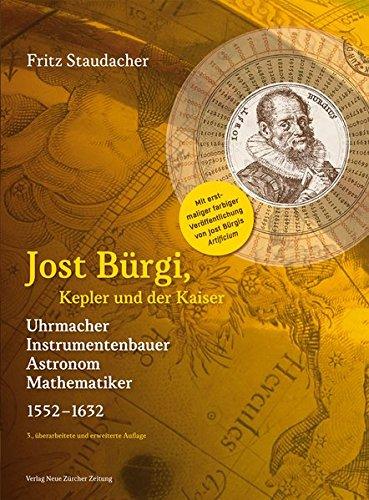 Jost Bürgi, Kepler und der Kaiser: Uhrmacher, Instrumentenbauer, Astronom, Mathematiker (1552-1632)