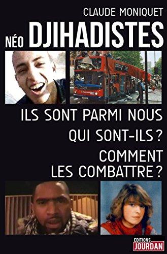 Néo-djihadistes: Ils sont parmi nous, qui sont-ils ? Comment les combattre ? (JOURDAN (EDITIO) (French Edition)