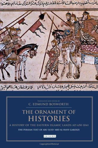 Preisvergleich Produktbild The Ornament of Histories: A History of the Eastern Islamic Lands, Ad 650-1041, the Original Text of Abu Sa id 'Abd Al-Hayy Gardizi (I. B. Tauris & BIPS Persian Studies Series, Band 4)