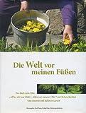 """Die Welt vor meinen Füßen: Das Buch zum Film """"All'ns vör use Döör - Alles vor unserer Tür"""" mit 36 Geschichten vom inneren und äußeren Garten"""