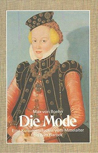 Die Mode: Eine Kulturgeschichte vom Mittelalter bis zum Barock/Eine Kulturgeschichte vom Barock bis...