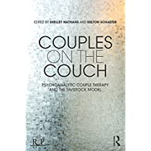 Couples on the Couch: Psychoanalytic Couple Psychotherapy and the Tavistock Model (Relational Perspectives Book Series)