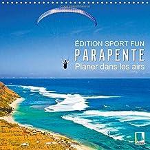 Edition sport fun : parapente - planer dans les airs (calendrier mural 2016 300 × 300 mm square) : Survoler en parapente la mer, frôler les falaises ... des paysages de montagne à couper le souffle
