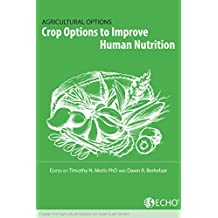 Crop Options to Improve Human Nutrition: Chapter 4 of Agricultural Options for Small-Scale Farmers (English Edition)