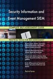 Security Information and Event Management SIEM All-Inclusive Self-Assessment - More than 720 Success Criteria, Instant Visual Insights, Spreadsheet Dashboard, Auto-Prioritized for Quick Results