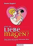 Geht die Liebe durch den Magen?: Wenn Venus und Lukullus miteinander flirten