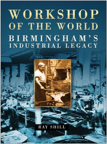 Workshop of the World: Birmingham's Industrial Heritage (English Edition)