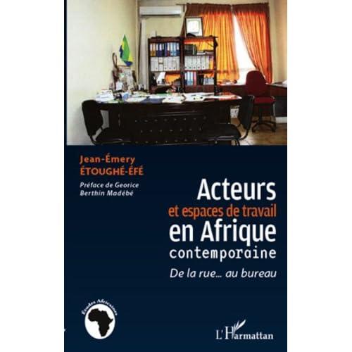 Acteurs et espaces de travail en Afrique contemporaine: De la rue... au bureau (Études africaines)