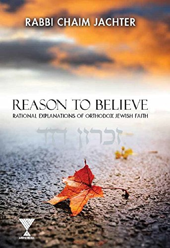 Reason to Believe: Rational explanations of Orthodox Jewish Faith (English Edition)