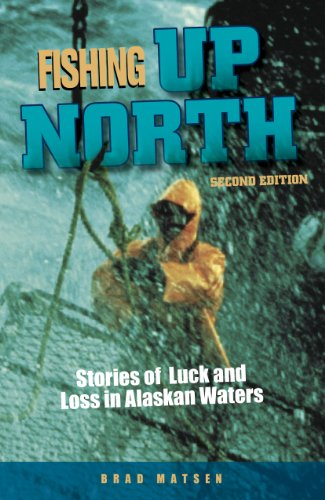 Fishing Up North: Stories of Luck and Loss in Alaskan Waters por Brad Matsen