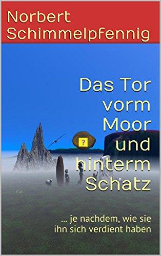 Das Tor vorm Moor und hinterm Schatz: ... je nachdem, wie sie ihn sich verdient haben