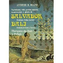 Salvador Dali, nacimiento, vida, pasión, muerte, resurreccion y gloria.