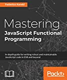 Mastering JavaScript Functional Programming: In-depth guide for writing robust and ma...