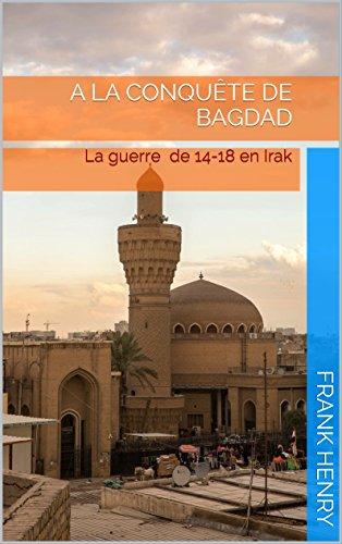 Descargar Libros Ebook Gratis A la conquête de Bagdad: La guerre de 14-18 en Irak Archivo PDF