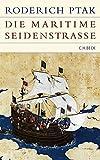 Die maritime Seidenstrasse: Küstenräume, Seefahrt und Handel in vorkolonialer Zeit