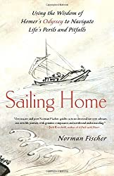 Sailing Home: Using the Wisdom of Homer's Odyssey to Navigate Life's Perils and Pitfalls by Norman Fischer (2011-07-05)