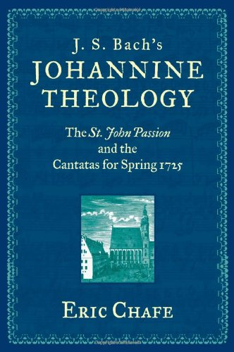 j-s-bachs-johannine-theology-the-st-john-passion-and-the-cantatas-for-spring-1725