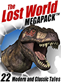 The Lost World MEGAPACK ®: 22 Modern and Classic Tales